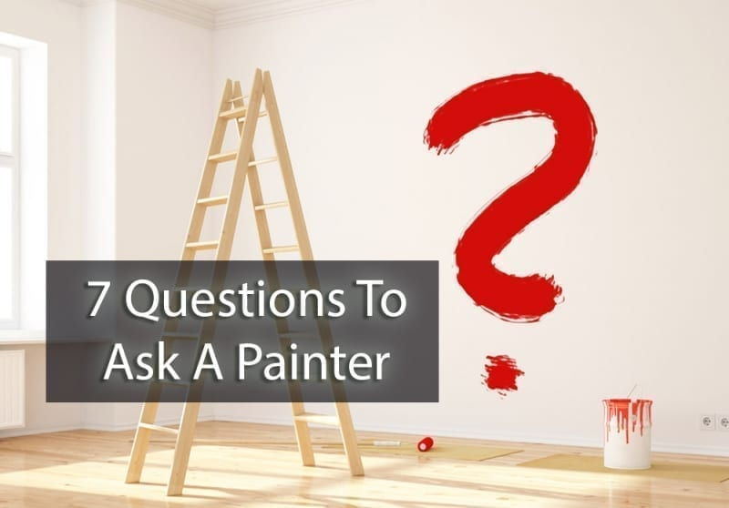 7 Questions To Ask A Painter