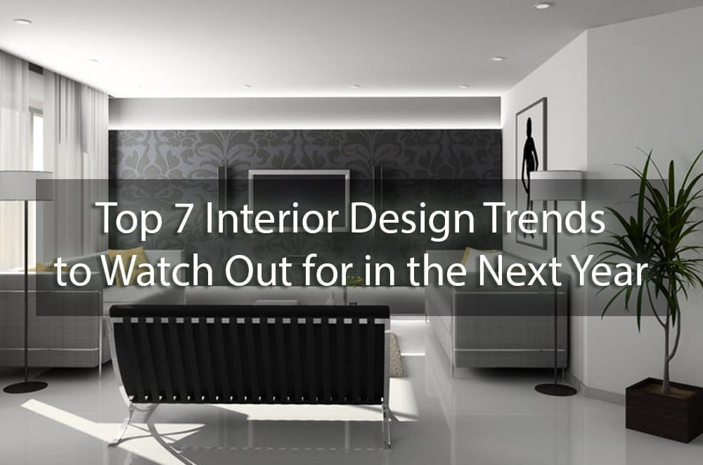 Top 7 Interior Design Trends To Watch Out For In The Next