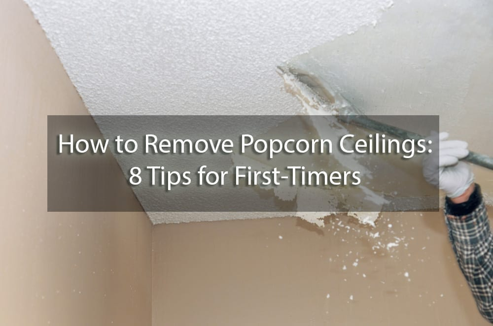 How To Remove Popcorn Ceiling 8 Tips