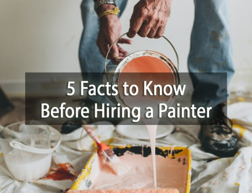 Get It Right the First Time! 5 Facts to Know Before Hiring a Painter