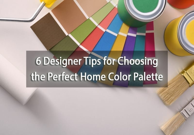 6 Designer Tips for Choosing the Perfect Home Color Palette