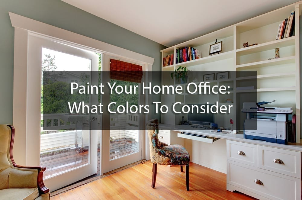 Paint Your Home Office What Colors To Consider Surepro