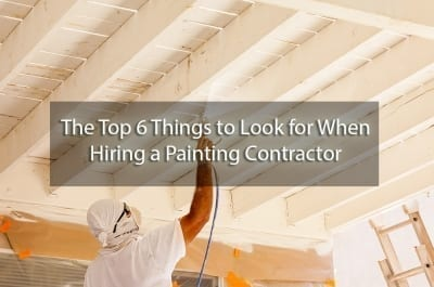 The Top 6 Things to Look for When Hiring a Painting Contractor