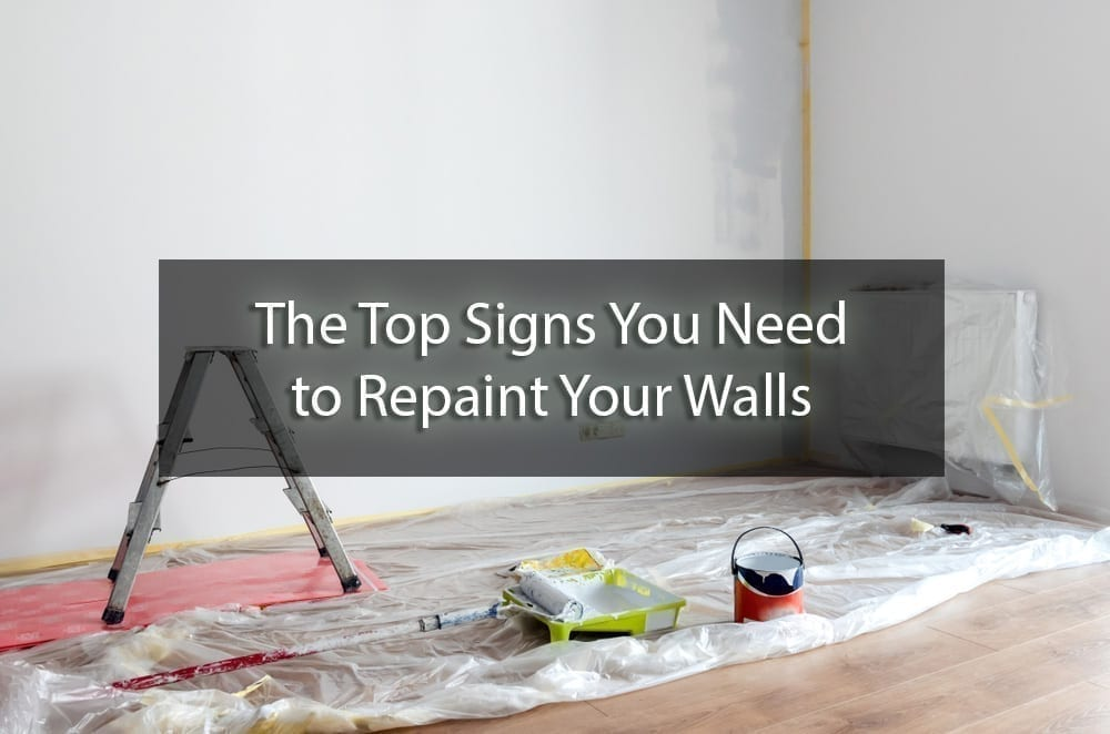 The Top Signs You Need to Repaint Your Walls