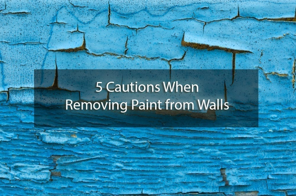 5 Cautions When Removing Paint from Walls