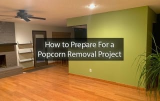 How to Prepare For a Popcorn Removal Project