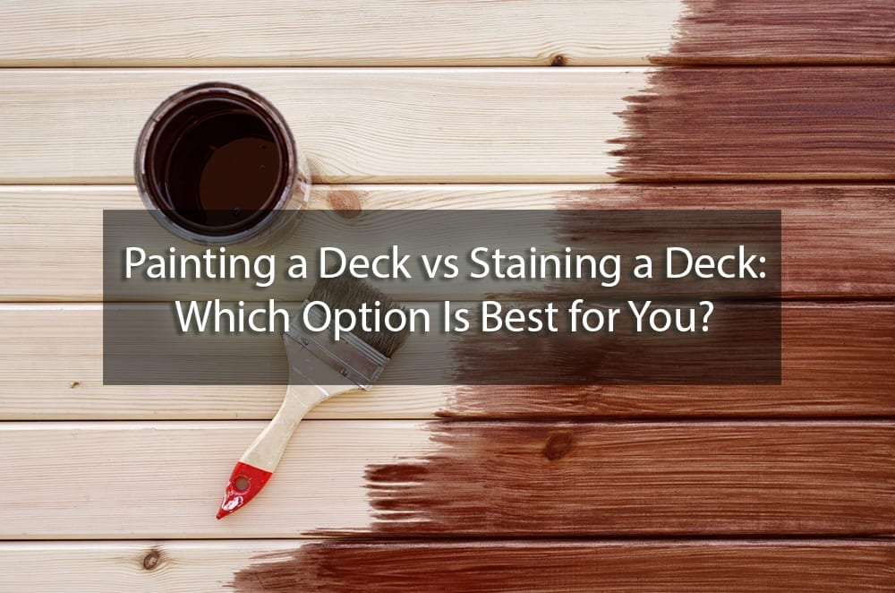Painting A Deck Vs Staining A Deck Which Option Is Best For You Surepro Painting
